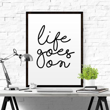Life goes On Inspirational Lifestyle Quote Poster multiple sizes Printable Scandinavian Black & White Minimalist Modern Calligraphy LIFE ART