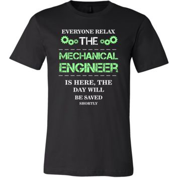Mechanical engineer Shirt - Everyone relax the Mechanical engineer is here, the day will be save shortly - Profession Gift