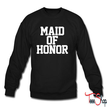 Maid of Honor crewneck sweatshirt