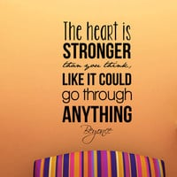 Beyonce Quote Inspriational Wall Decal - The heart is stronger than you think, like it could go through anything 30 x 17 inches