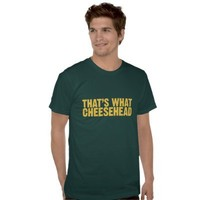 That's what cheesehead t-shirt from Zazzle.com