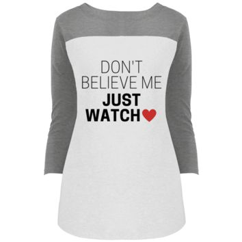 Don't Believe Me Just Watch Rally 3/4 Sleeve T-Shirt