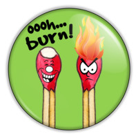 "Oooh Burn! 2.25"" Button pinback or magnet"
