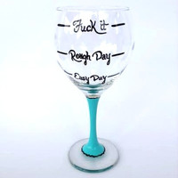 Easy Day Rough Day Fuck It Hand Painted Wine Glass
