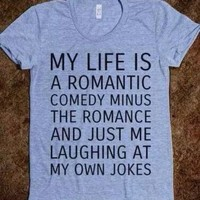 My Life is a Romantic Comedy Minus The Romance Laughing At Own Jokes T-Shirts