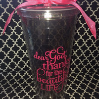 "Tall gray tinted tumbler w/ hot pink vinyl- ""Dear God, thanks for this beautiful life"""