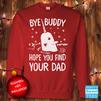 Ugly Christmas Sweater - Bye Buddy Hope You Find Your Dad - Buddy the Elf Sweatshirt-c13