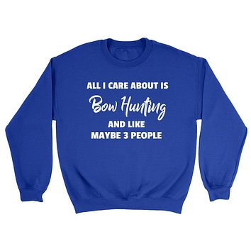 All care about is  bow hunting and like maybe 3 people sport bow hunting player funny cool gift Sweatshirt