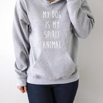 My dog is my spirit animal  Hoodies Unisex  fashion teen girls womens gifts ladies saying humor love animal bed jumper cute