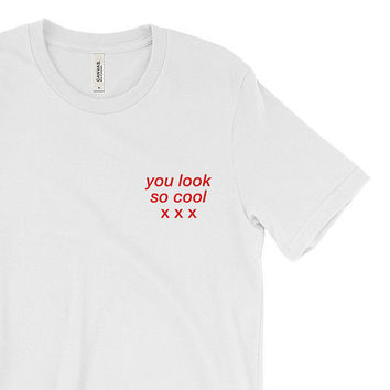 Tumblr Shirt - Quote shirt - Band Shirt - The 1975 'Robber' Inspired Shirt - Gifts for him her - Cute Shirt - Saying - You Look So Cool