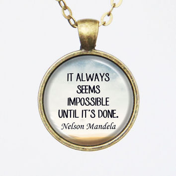 Encouraging Quote Pendant Necklace- It always seems impossible until it's done- Nelson Mandela