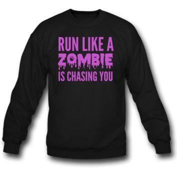 Run like a zombie is chasing you SWEATSHIRT CREWNECKS