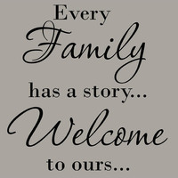 Every Family Has a Story Welcome To Ours Art Quote Vinyl Letters Decals Wall ...