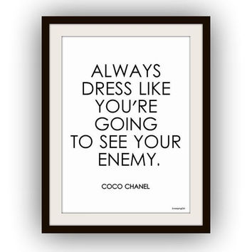 Chanel Quotes, Always dress like you're going to see your enemy, Fashion Wall Art, decor, decal decals, print, girl room, poster, woman gift