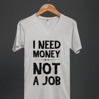I Need Money - Not A Job-Unisex White T-Shirt