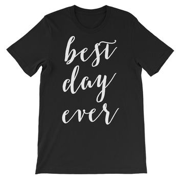 Best Day Ever Unisex Graphic Tee