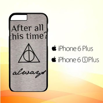 After all this time always quote harry potter iPhone 6 Plus|6S Plus Case
