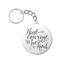 Have Courage and Be Kind Basic Round Button Keychain