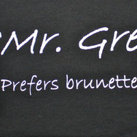 Special Sale Mr Grey Prefers Brunettes Black Laters Baby Womens Shirt Tshirt S-XXL Fifty Shades of Grey Inspired