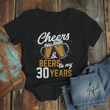 Women's Funny 30th Birthday T Shirt Cheers Beers Thirty Years TShirt Gift Idea Graphic Tee Beer Shirts