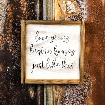 Love Grows Best in Houses Just Like This Rustic Wood Sign