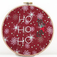 Christmas embroidery hoop , festive hand embroidery tree decoration 6 inch wall hanging hoopla ho ho ho with holly red snowflake fabric