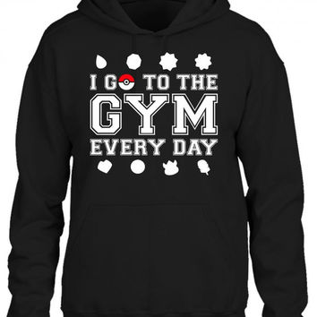 I Go To The Gym Everyday, Pokemon Gym Shirt HOODIE