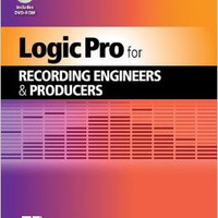 Logic Pro for Recording Engineers and Producers: Quick Pro Guides