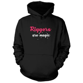 Riggers Are Magic. Awesome Gift - Hoodie