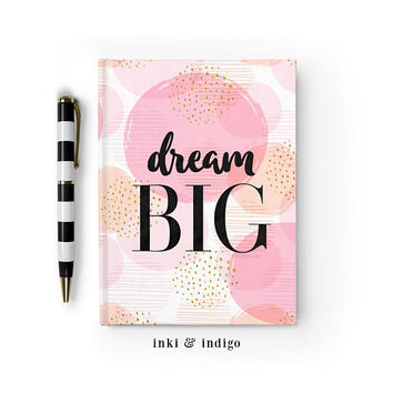 Writing Journal, Hardcover Notebook, Sketchbook, Diary, Inspirational Quote, Cute Pink Journal, Blank or Lined pages - Dream Big