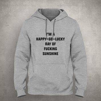 I'm a happy-go-lucky ray of fucking sunshine - Sassy quote - Gray/White Unisex Hoodie - HOODIE-057