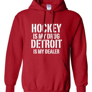 Hockey is My Drug Detroit is My Dealer Sweater NHL Red Wings Hockey Birthday Gift Christmas Gift Hockey Fan Custom Hoodie Team Pride BD-478H
