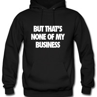 But That's None Of My Business business Hoodie