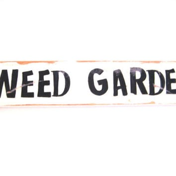 Reclaimed Wood Sign Weed Garden Sign Rustic Wall Art Wooden Garden Sign Handmade Wood Sign Recycled Wood Wall Hanging Salvaged Wood Art