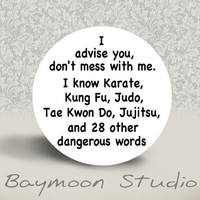 I advise You, Don't Mess with Me. I know Karate, Kung Fu, Judo - PINBACK BUTTON - 1.25 inch round