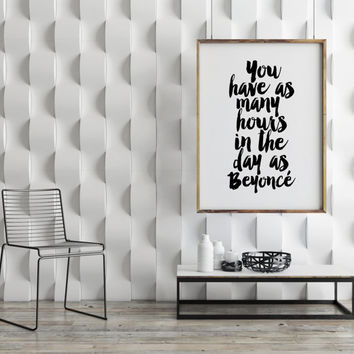 BEYONCE Quote,You Have As Many Hours In The Day As Beyonce,Inspirational Quote,Typography Art,Wall Art,Quote Printable,Famous,Fashionista
