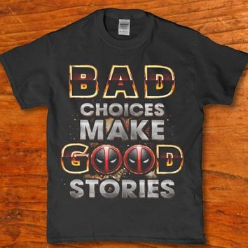 Bad choices make good Deadpool stories adult unisex t-shirt