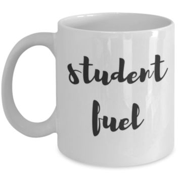 Student Fuel - Funny Coffee Mug - College Student Mug - Sarcastic Coffee Mug - Birthday Gift - Christmas Gift - White Elephant Gift - Perfect Gift for Sibling, Parent, Relative, Best Friend Coworker, Roommate