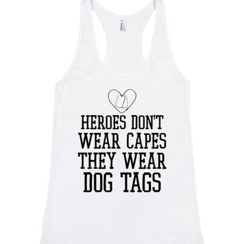 Heroes Don't Wear Capes, They Wear Dog Tags
