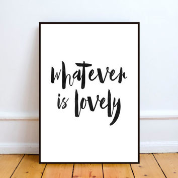 whatever is lovely print,instant download,art print,inspirational quote,modern wall art,home decor,room decor,love prints,love printable