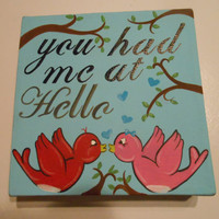 You Had Me At Hello - Custom Made for Every Order - 6x6 Stretched Canvas