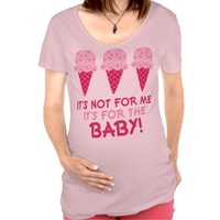 It's Not For Me It's For The Baby Pregnancy Quote
