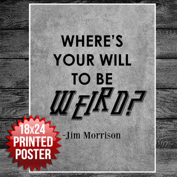 Where's Your Will To Be Weird Jim Morrison Typography Art Poster Print