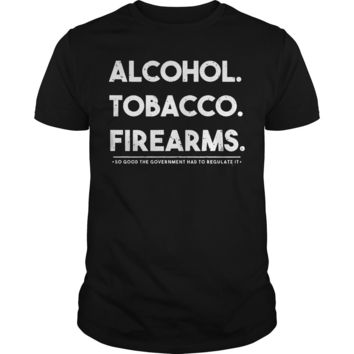 Alcohol tobacco firearms so good the government had to regulate it Premium Fitted Guys Tee