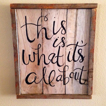 This is what it's all about reclaimed wood sign.