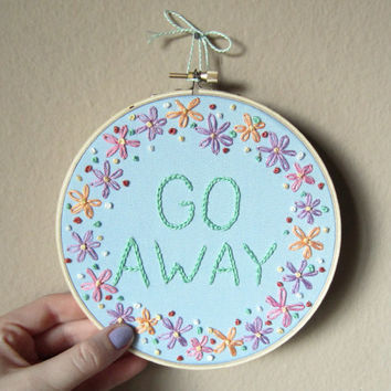 "SALE PRICE! Go Away hand embroidery with colorful freehand floral frame, daisies, wall art, décor, 7"" hoop"