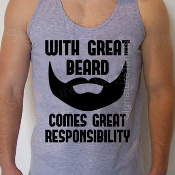 With Great Beard Comes Great Responsibility Tee shirt Grey Soft Cotton Tank Top T Shirt Mens Daddy Husband Gift Anniversary Dad Fathers day