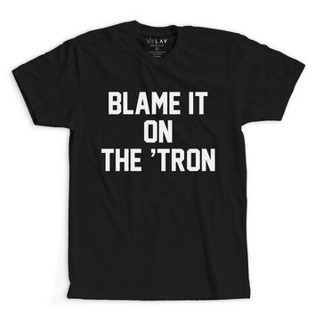 BLAME IT ON THE 'TRON | TEXT SHIRT