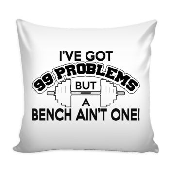 Gym Weightlifting Graphic Pillow Cover Ive Got 99 Problems But A Bench Aint One