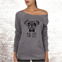 PUG Life. Off the Shoulder Sweatshirt. PUG Shirt. PUG Sweatshirt. Dog Shirt. Alternative Apparel